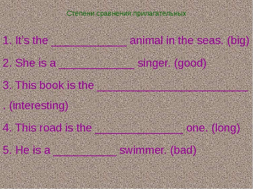 Степени сравнения прилагательных 1. It's the ____________ animal in the seas....