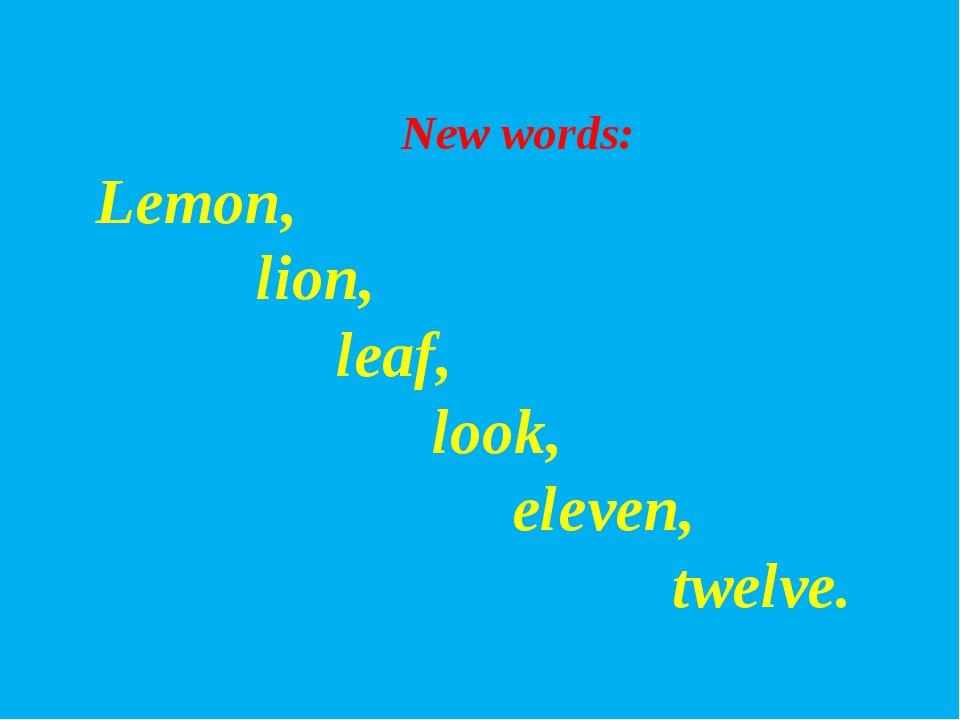 New words: Lemon, lion, leaf, look, eleven, twelve.