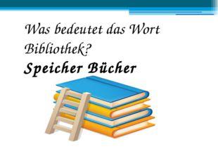 Was bedeutet das Wort Bibliothek? Speicher Bücher