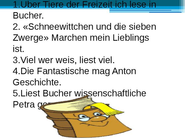 1.Uber Tiere der Freizeit ich lese in Bucher. 2. «Schneewittchen und die sieb...