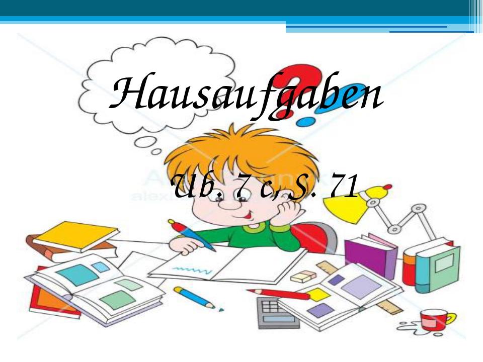 Ub. 7 c, S. 71 Hausaufgaben