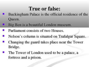True or false: Buckingham Palace is the official residence of the Queen. Big