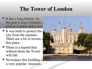 The Tower of London It has a long history. In the past it was a fortress, a p