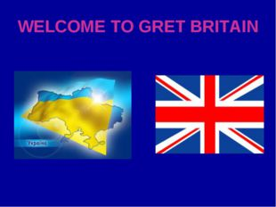 WELCOME TO GRET BRITAIN