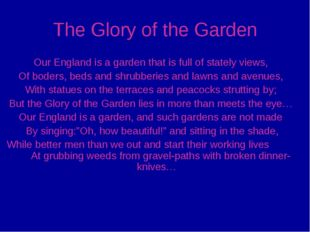 The Glory of the Garden Our England is a garden that is full of stately views