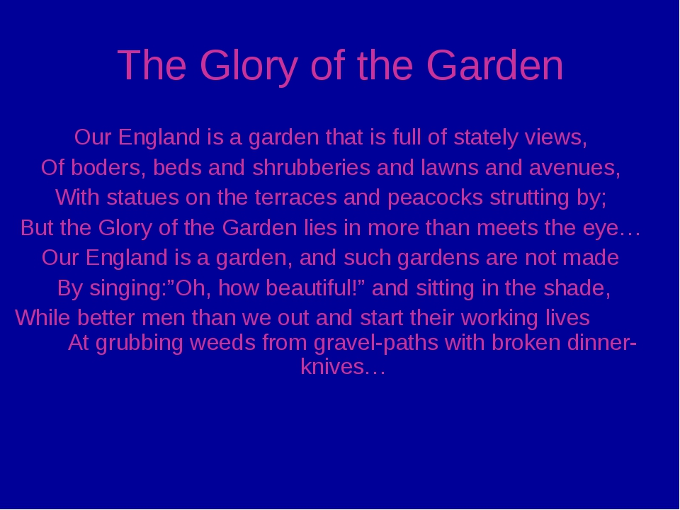 The Glory of the Garden Our England is a garden that is full of stately views...
