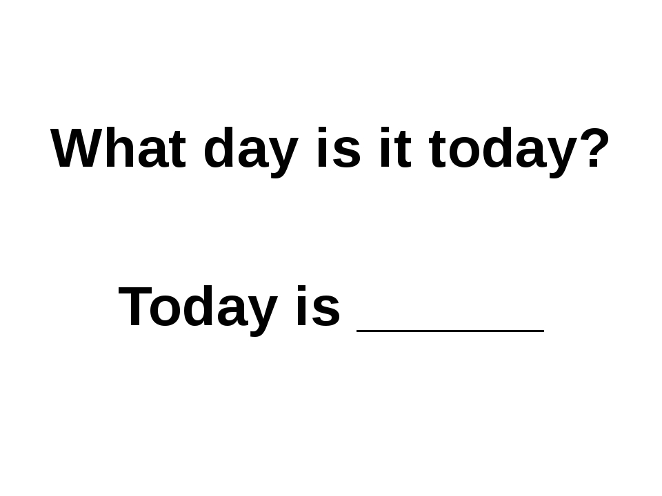 What day is it today? Today is ______