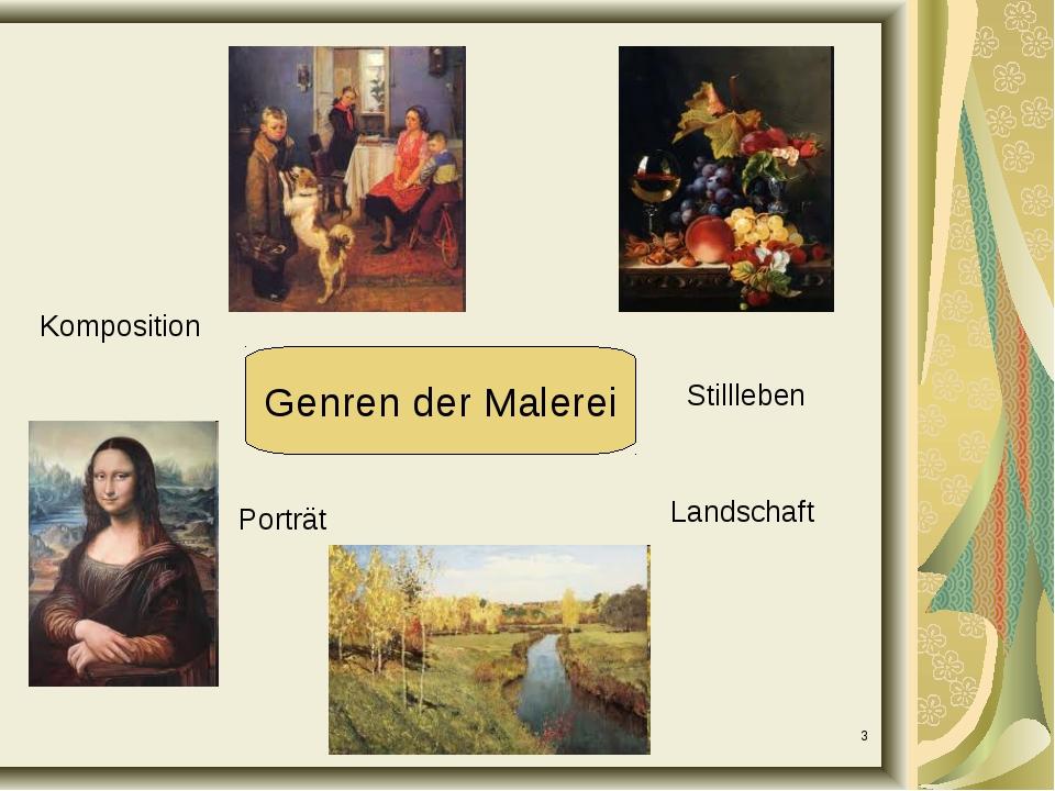 * Genren der Malerei Komposition Porträt Landschaft Stillleben