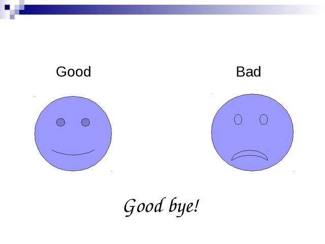 Good Bad Good bye!