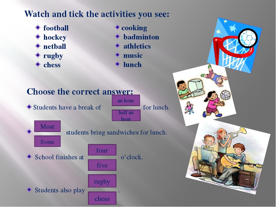 Watch and tick the activities you see: football hockey netball rugby chess co...
