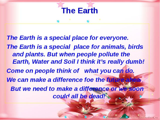 The Earth is a special place for everyone. The Earth is a special place for...