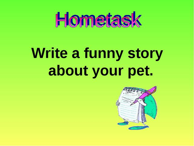 Write a funny story about your pet.