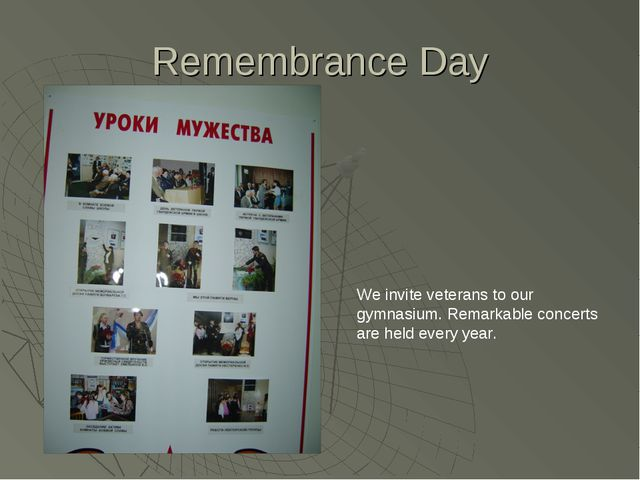 Remembrance Day We invite veterans to our gymnasium. Remarkable concerts are...