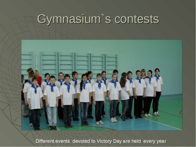 Gymnasium`s contests Different events devoted to Victory Day are held every y...