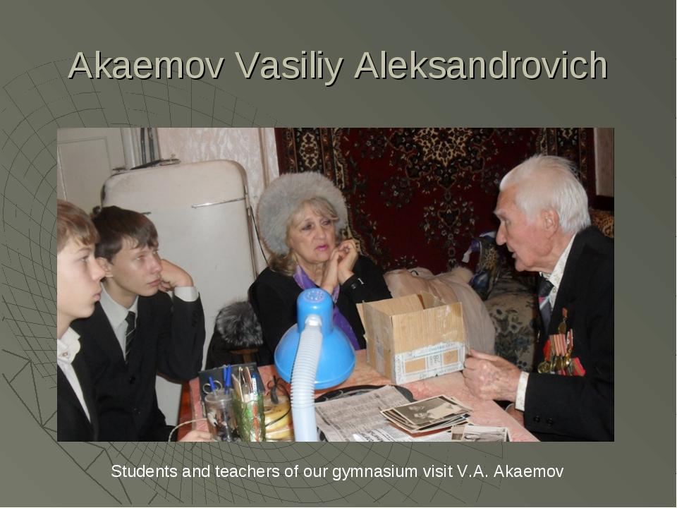 Akaemov Vasiliy Aleksandrovich Students and teachers of our gymnasium visit V...