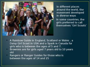 A Rainbow Guide in England, Scotland or Wales , a Daisy Girl Scout in USA and