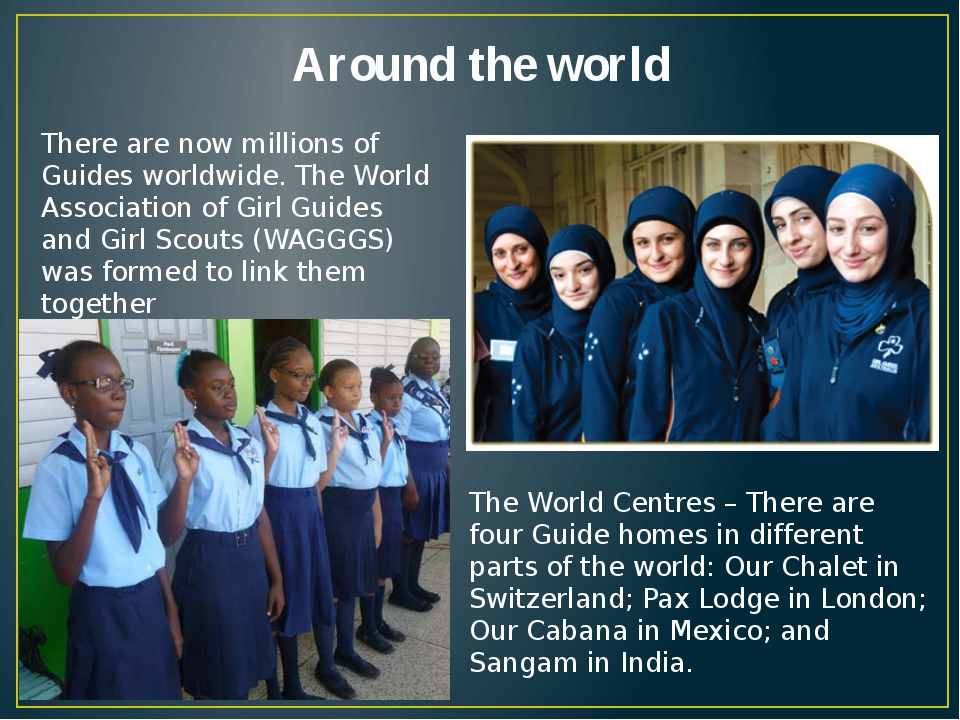 Around the world There are now millions of Guides worldwide. The World Associ...