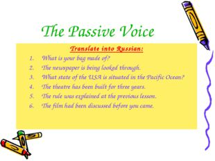 The Passive Voice Translate into Russian: What is your bag made of? The newsp