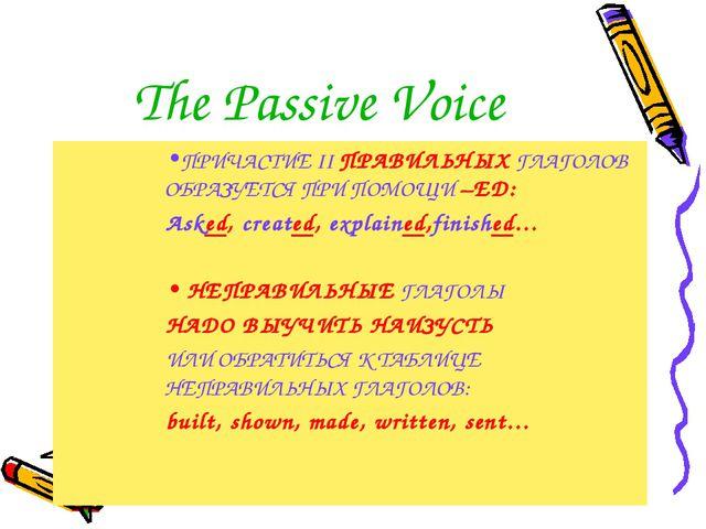 The Passive Voice ПРИЧАСТИЕ II ПРАВИЛЬНЫХ ГЛАГОЛОВ ОБРАЗУЕТСЯ ПРИ ПОМОЩИ –ED:...