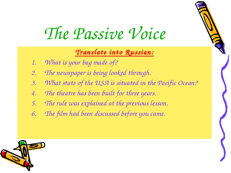 The Passive Voice Translate into Russian: What is your bag made of? The newsp...