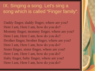 "IX. Singing a song. Let's sing a song which is called ""Finger family"". Daddy"