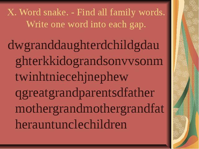 X. Word snake. - Find all family words. Write one word into each gap. dwgrand...