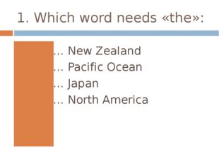 1. Which word needs «the»: … New Zealand … Pacific Ocean … Japan … North Amer