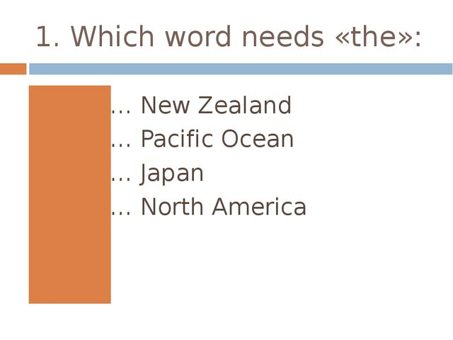 1. Which word needs «the»: … New Zealand … Pacific Ocean … Japan … North Amer...