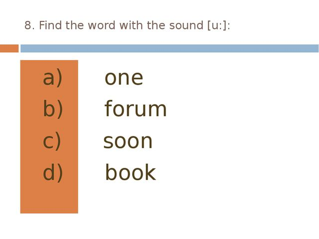 8. Find the word with the sound [u:]: one forum soon book