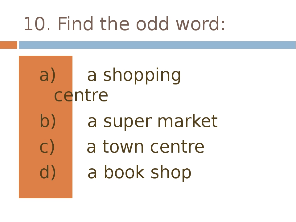 10. Find the odd word: a shopping centre a super market a town centre a book...