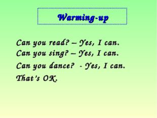 Warming-up Can you read? – Yes, I can. Can you sing? – Yes, I can. Can you da