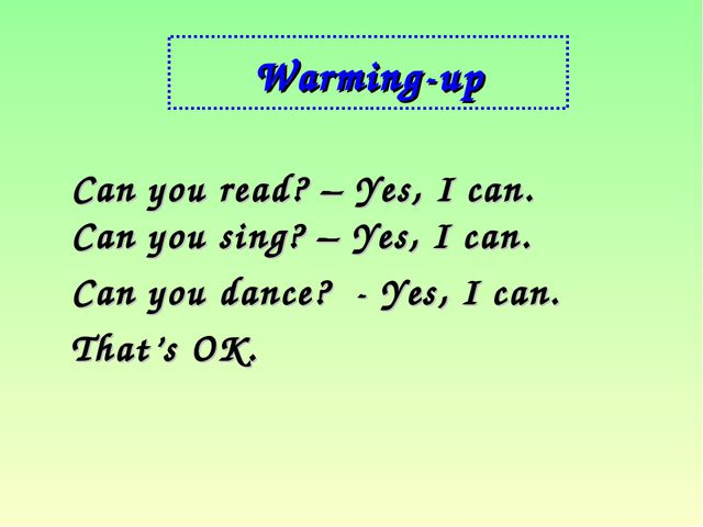 Warming-up Can you read? – Yes, I can. Can you sing? – Yes, I can. Can you da...