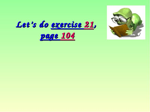 Let's do exercise 21, page 104
