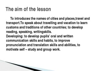 To introduces the names of cities and places,travel and transport.To speak a