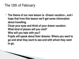 The theme of our new lesson is «Dream vacation», and I hope that from this le