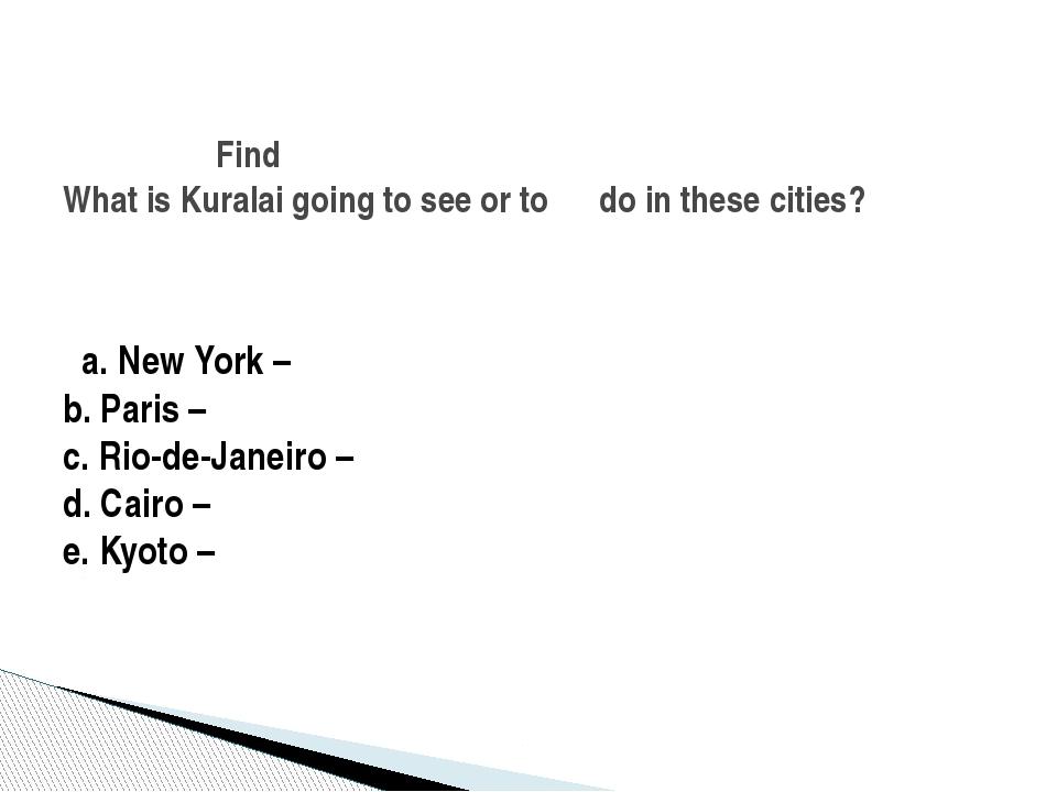a. New York – b. Paris – c. Rio-de-Janeiro – d. Cairo – e. Kyoto – Find What...