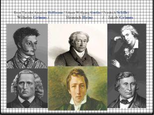 Ernst Theodor Amadeus Hoffmann / Johann Wolfgang Goethe / Friedrich Schiller