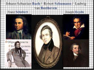 Johann Sebastian Bach / Robert Schumann / Ludwig van Beethoven Franz Schubert