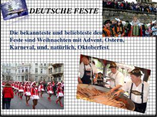 DEUTSCHE FESTE Die bekannteste und beliebteste deutsche Feste sind Weihnacht