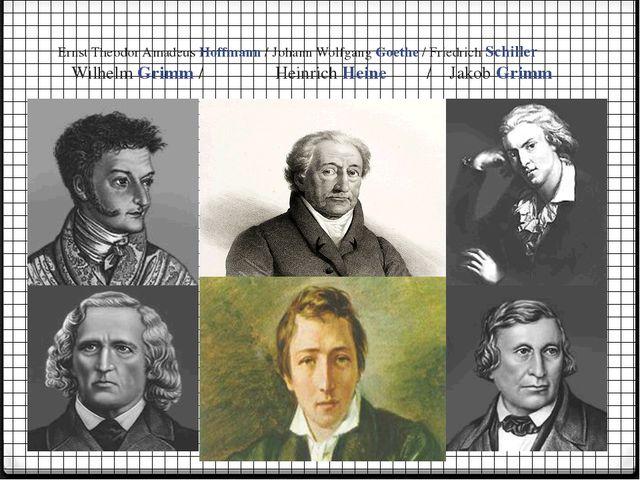 Ernst Theodor Amadeus Hoffmann / Johann Wolfgang Goethe / Friedrich Schiller...