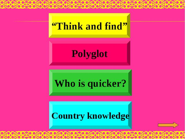 """Think and find"" Who is quicker? Polyglot Country knowledge Polyglot"
