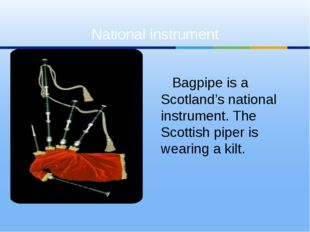 Bagpipe is a Scotland's national instrument. The Scottish piper is wearing a
