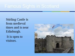 Famous Sights in Scotland Stirling Castle is from medieval times and is near