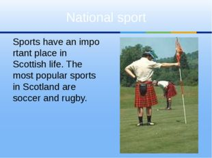 Sportshaveanimportant place in Scottish life. The most popular sports in S