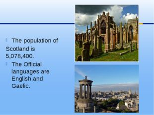 Thepopulationof Scotland is 5,078,400. The Official languages are English a