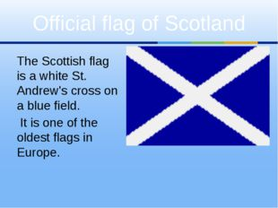 The Scottish flag is a white St. Andrew's cross on a blue field. It is one of