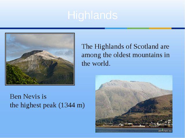 Highlands Ben Nevis is the highest peak (1344 m) The Highlands of Scotland ar...
