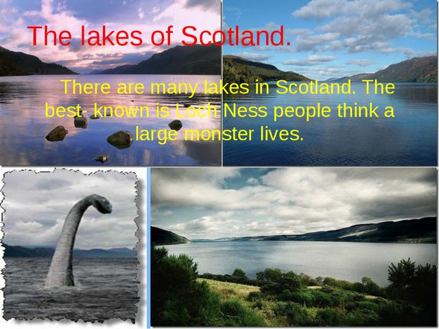 The lakes of Scotland. There are many lakes in Scotland. The best- known is L...