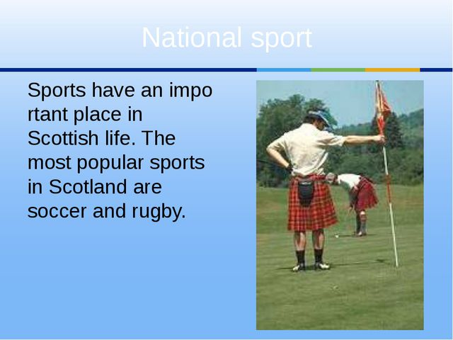 Sportshaveanimportant place in Scottish life. The most popular sports in S...