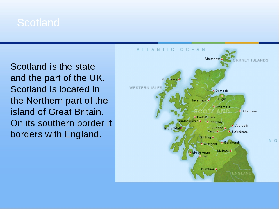Scotland is the state and the part of the UK. Scotland is located in the Nor...